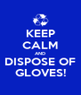 KEEP CALM AND DISPOSE OF GLOVES! - Personalised Poster A4 size