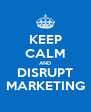 KEEP CALM AND DISRUPT MARKETING - Personalised Poster A4 size