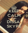 KEEP CALM AND DISSA  SKYPE - Personalised Poster A4 size