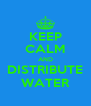 KEEP CALM AND DISTRIBUTE WATER - Personalised Poster A4 size