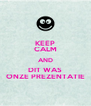 KEEP CALM AND DIT WAS ONZE PREZENTATIE - Personalised Poster A4 size