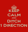 KEEP CALM AND DITCH 1 DIRECTION - Personalised Poster A4 size