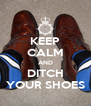KEEP CALM AND DITCH YOUR SHOES - Personalised Poster A4 size