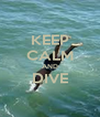 KEEP CALM AND DIVE  - Personalised Poster A4 size