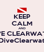 KEEP CALM AND DIVE CLEARWATER www.DiveClearwater.net - Personalised Poster A4 size