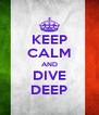 KEEP CALM AND DIVE DEEP - Personalised Poster A4 size