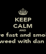 KEEP CALM AND dive fast and smoke  weed with dan  - Personalised Poster A4 size