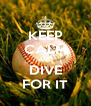 KEEP CALM AND DIVE FOR IT - Personalised Poster A4 size
