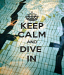 KEEP CALM AND DIVE  IN - Personalised Poster A4 size