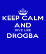 KEEP CALM AND DIVE LIKE DROGBA  - Personalised Poster A4 size