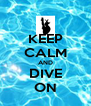 KEEP CALM AND DIVE ON - Personalised Poster A4 size
