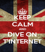 KEEP CALM AND DIVE ON T'INTERNET - Personalised Poster A4 size