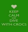 KEEP CALM AND DIVE WITH CROCS - Personalised Poster A4 size