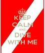 KEEP CALM AND DIVE WITH ME - Personalised Poster A4 size