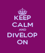 KEEP CALM AND DIVELOP ON - Personalised Poster A4 size