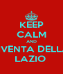 KEEP CALM AND DIVENTA DELLA  LAZIO  - Personalised Poster A4 size
