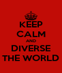 KEEP CALM AND DIVERSE THE WORLD - Personalised Poster A4 size