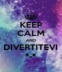 KEEP CALM AND DIVERTITEVI *-* - Personalised Poster A4 size
