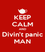 KEEP CALM AND Divin't panic MAN - Personalised Poster A4 size