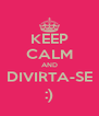 KEEP CALM AND DIVIRTA-SE :) - Personalised Poster A4 size