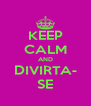KEEP CALM AND DIVIRTA- SE - Personalised Poster A4 size