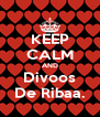 KEEP CALM AND Divoos De Ribaa. - Personalised Poster A4 size