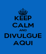 KEEP CALM AND DIVULGUE AQUI - Personalised Poster A4 size