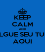 KEEP CALM AND DIVULGUE SEU TUMBLR AQUI - Personalised Poster A4 size