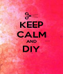 KEEP CALM AND DIY  - Personalised Poster A4 size