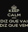 KEEP CALM AND DIZ QUE VAI DIZ QUE VEM - Personalised Poster A4 size