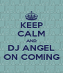 KEEP CALM AND DJ ANGEL ON COMING - Personalised Poster A4 size