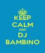 KEEP CALM AND DJ BAMBINO - Personalised Poster A4 size