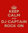 KEEP CALM AND DJ CAPTAIN ROCK ON - Personalised Poster A4 size