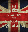 KEEP CALM AND dj duble s  e gli altri dj  - Personalised Poster A4 size