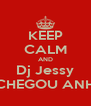 KEEP CALM AND Dj Jessy CHEGOU ANH - Personalised Poster A4 size