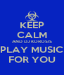 KEEP CALM AND DJ KOROSIS PLAY MUSIC FOR YOU - Personalised Poster A4 size