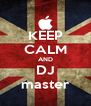 KEEP CALM AND DJ master - Personalised Poster A4 size