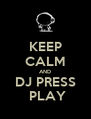 KEEP CALM AND DJ PRESS  PLAY - Personalised Poster A4 size