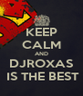 KEEP CALM AND DJROXAS  IS THE BEST - Personalised Poster A4 size