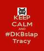 KEEP CALM AND #DKBslap Tracy - Personalised Poster A4 size