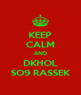 KEEP CALM AND DKHOL SO9 RASSEK - Personalised Poster A4 size