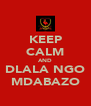 KEEP CALM AND DLALA NGO MDABAZO - Personalised Poster A4 size
