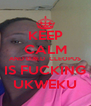 KEEP CALM AND D.N.D  CLEOPUS IS FUCKING UKWEKU - Personalised Poster A4 size
