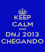 KEEP CALM AND DNJ 2013 TA CHEGANDO \O/ - Personalised Poster A4 size