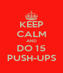 KEEP CALM AND DO 15 PUSH-UPS - Personalised Poster A4 size