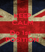 KEEP CALM AND Do 1st   POSITION - Personalised Poster A4 size