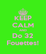 KEEP CALM AND Do 32 Fouettes! - Personalised Poster A4 size