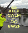 KEEP CALM AND DO 8W2F - Personalised Poster A4 size
