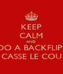 KEEP CALM AND DO A BACKFLIP  CASSE LE COU - Personalised Poster A4 size