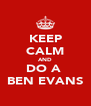 KEEP CALM AND DO A  BEN EVANS - Personalised Poster A4 size
